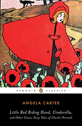 Little Red Riding Hood, Cinderella, and Other Classic Fairy Tales of Charles Per By Angela Carter