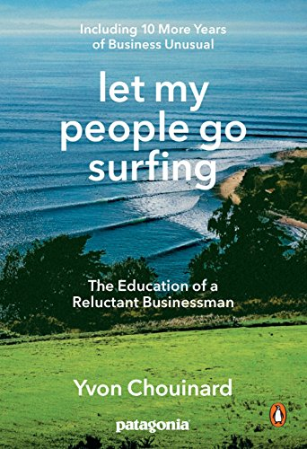Let My People Go Surfing: The Education of a Reluctant Businessman--Including 10 More Years of Business Unusual By Yvon Chouinard