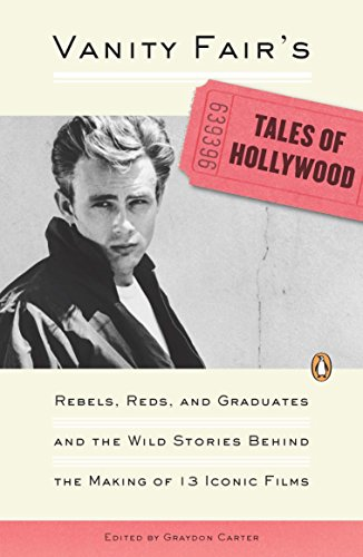 Vanity Fair's Tales of Hollywood: Rebels, Reds and Graduates and the Wild Stories Behind the Making of 13 Iconic Films By Graydon Carter