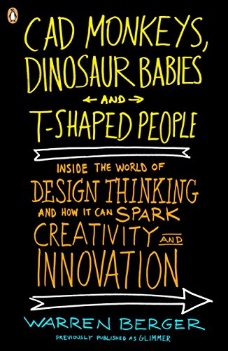 CAD Monkeys, Dinosaur Babies, and T-Shaped People By Warren Berger