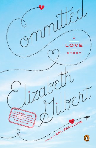 Gilbert, E: Committed By Elizabeth Gilbert