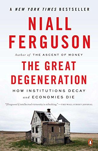The Great Degeneration By Niall Ferguson (University of Oxford)
