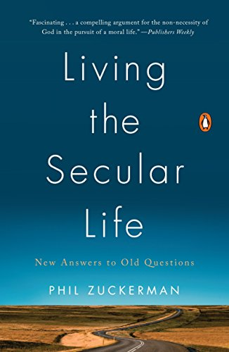 Living the Secular Life: New Answers to Old Questions by Phil Zuckerman