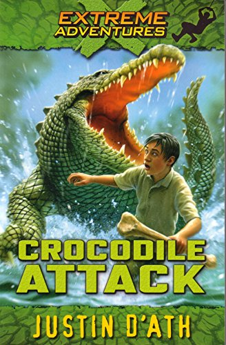 Crocodile Attack: Extreme Adventures By Justin D'Ath