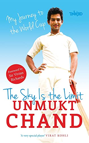 The Sky Is the Limit: My Journey to the World Cup By Unmukt Chand