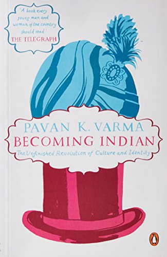 Becoming Indian The Unfinished Revolution of Culture and Identity By PAVAN K VARMA