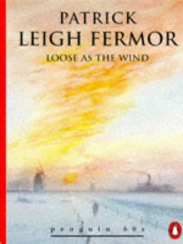 Loose as the Wind By Patrick Leigh Fermor