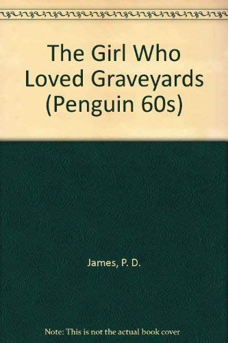 The Girl Who Loved Graveyards By P. D. James