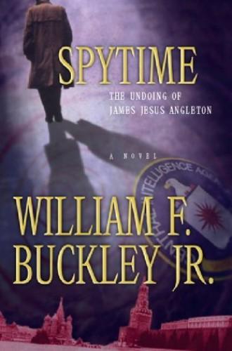 Spytime: The Undoing of James Jesus Angleton By Jr. Buckley Jr