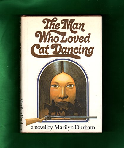 The Man Who Loved Cat Dancing By Marilyn Durham