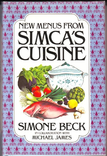 New Menus from Simca's Cuisine By Simone Beck