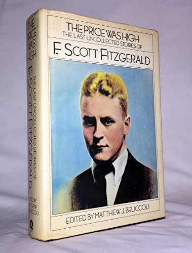 Price Was High: The Last Uncollected Stories of F. Scott Fitzgerald. By F Scott Fitzgerald