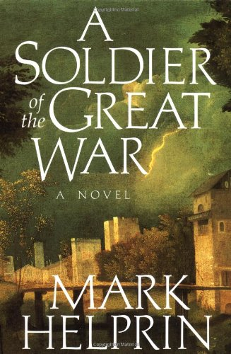 Soldier of the Great War By Mark Helprin