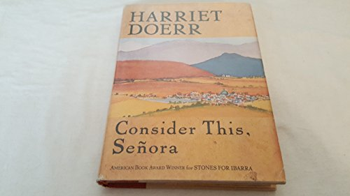 Consider This, Senora By Harriet Doerr