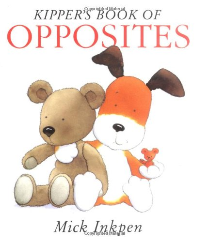 Kipper's Book of Opposites By Mick Inkpen