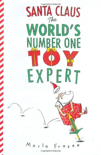 Santa Claus the World's Number One Toy Expert By Marla Frazee
