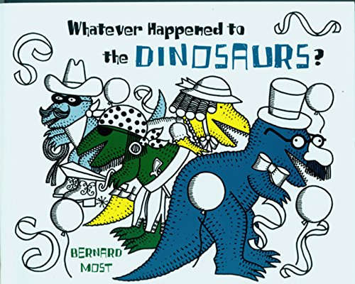 Whatever Happened to the Dinosaurs? By Bernard Most