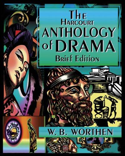 The Harcourt Anthology of Drama By W. B. Worthen