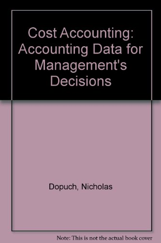 Cost Accounting: Accounting Data for Management's Decisions by Nicholas Dopuch