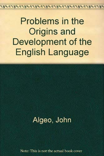 Problems in the Origins and Development of the English Language by John Algeo