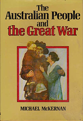 The Australian People and the Great War By Michael McKernan