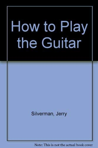 How to Play the Guitar By Jerry Silverman