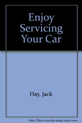 Enjoy Servicing Your Car By Jack Hay