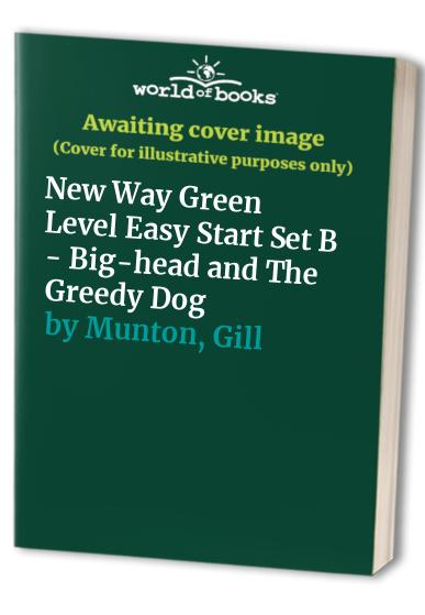 New Way Green Level Easy Start Set B - Big-head and The Greedy Dog By Gill Munton