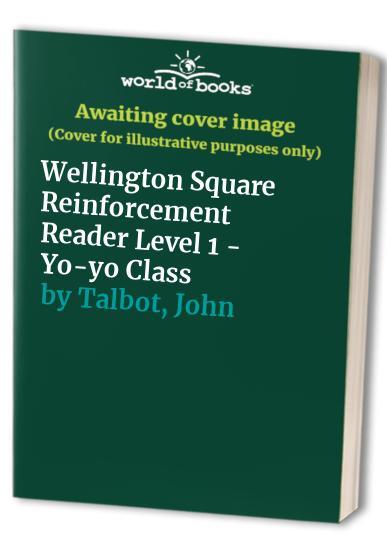 Wellington Square Reinforcement Reader Level 1 - Yo-yo Class By John Talbot