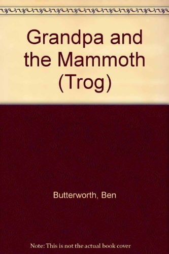 Grandpa and the Mammoth (Trog) By Ben Butterworth