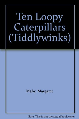 Ten Loopy Caterpillars By Margaret Mahy