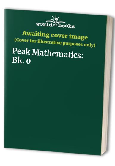Peak Mathematics: Bk. 0 By Alan Brighouse