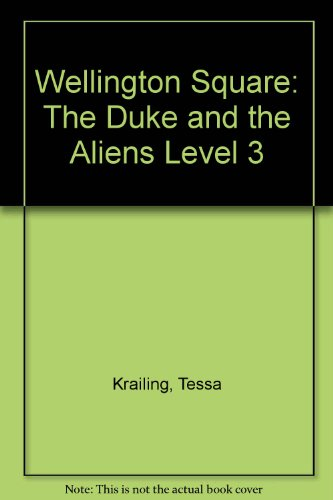 Wellington Square: The Duke and the Aliens Level 3 By Tessa Krailing