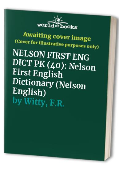 Nelson First English Dictionary By F.R. Witty