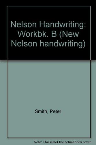 Nelson Handwriting: Workbk. B by Peter Smith