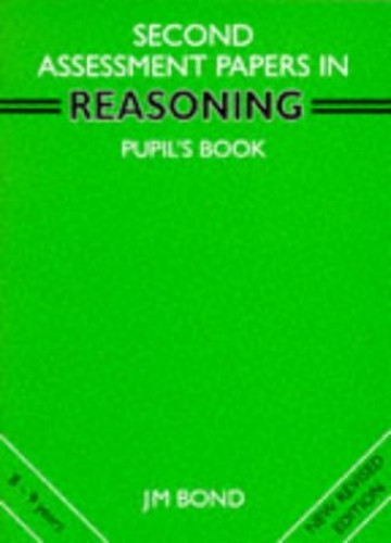 Reasoning: 2nd Year Papers: Assessment Papers (Bond Assessment Papers in Reasoning) By J. M. Bond