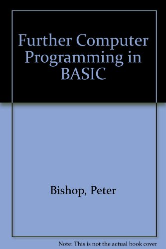 Further Computer Programming in BASIC By Peter Bishop