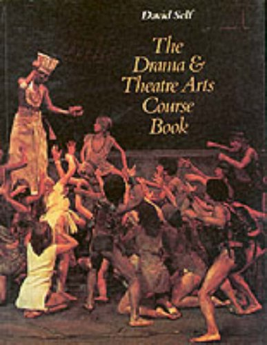 The Drama and Theatre Arts Course Book By David Self