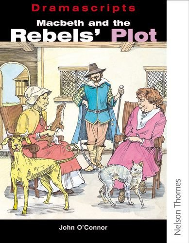 Dramascripts - Macbeth and the Rebel's Plot By John O'Connor