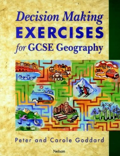 Decision Making Exercises for GCSE Geography By Peter Goddard