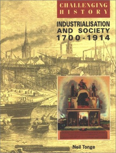 Industrialisation and Society, 1750-1914 By Neil Tonge