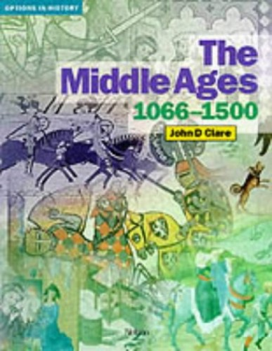 Options in History - The Middle Ages 1066-1500 By John D. Clare