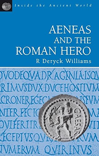 Aeneas and the Roman Hero By Robert Deryck Williams