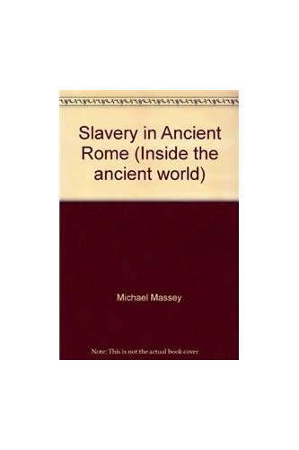Slavery in Ancient Rome By Michael Massey