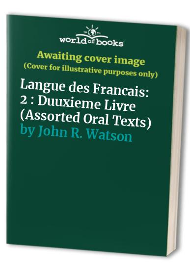 Langue des Francais: 2 : Duuxieme Livre (Assorted Oral Texts) By John R. Watson