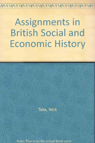 Assignments in British Social and Economic History By Nick Tate