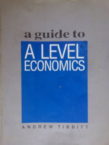 A Guide to Advanced Level Economics By Andrew Tibbitt