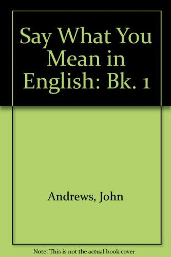 Say What You Mean in English By John Andrews