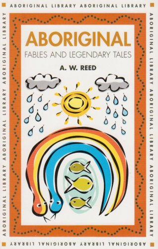 Aboriginal Fables and Legendary Tales By A. W. Reed