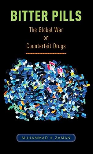Bitter Pills: The Global War on Counterfeit Drugs By Muhammad H. Zaman (Howard Hughes Medical Institute Professor of Biomedical Engineering and International Health, Boston University)